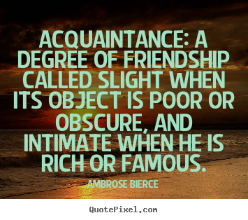 How to design picture quotes about friendship - Acquaintance: a degree of friendship called slight..
