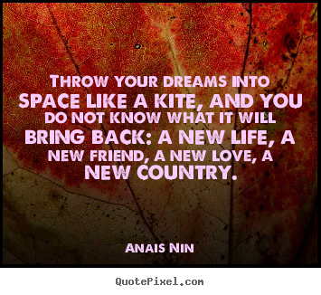 Anais Nin picture quotes - Throw your dreams into space like a kite, and you.. - Friendship quotes