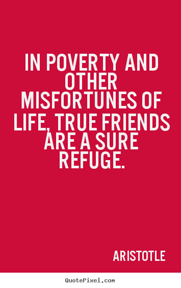 Aristotle picture quotes - In poverty and other misfortunes of life, true friends.. - Friendship quotes