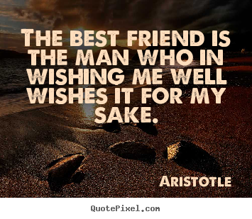Diy picture quotes about friendship - The best friend is the man who in wishing me well..