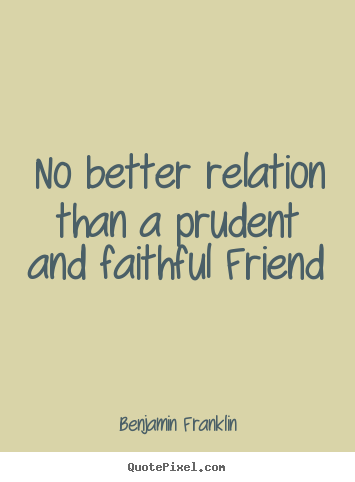 Friendship quotes - No better relation than a prudent and faithful friend