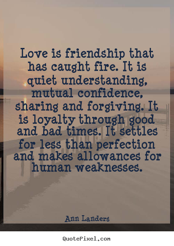 Ann Landers picture quotes - Love is friendship that has caught fire. it is quiet understanding,.. - Friendship quotes