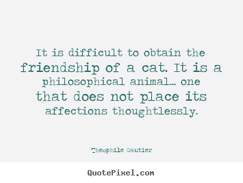 Quote about friendship - It is difficult to obtain the friendship of a..