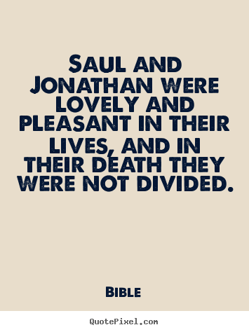 Saul and jonathan were lovely and pleasant in their.. Bible famous friendship quote
