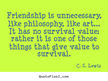 Design picture quotes about friendship - Friendship is unnecessary, like philosophy, like art.....