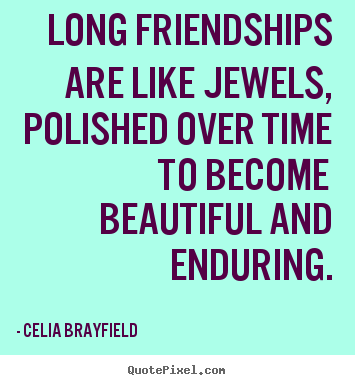 Friendship quotes - Long friendships are like jewels, polished..