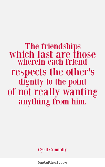Sayings about friendship - The friendships which last are those wherein each..