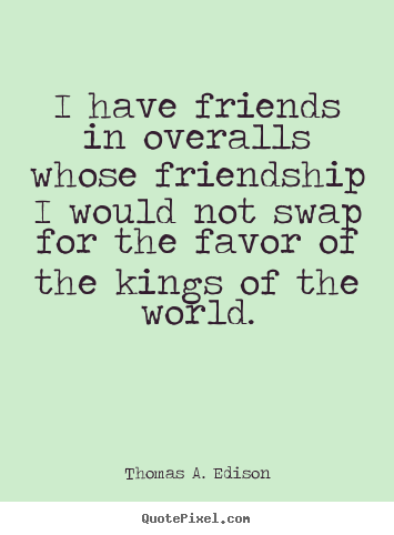 Quotes about friendship - I have friends in overalls whose friendship..