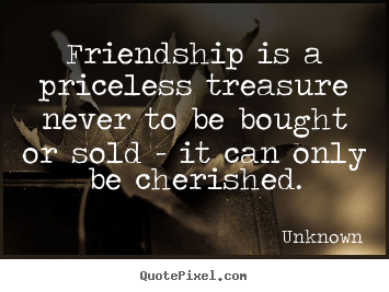 Create picture quotes about friendship - Friendship is a priceless treasure never to be bought or sold -..