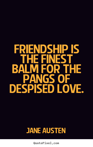 Friendship quotes - Friendship is the finest balm for the pangs..