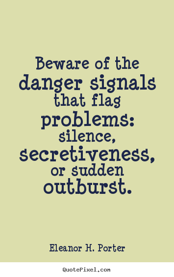 Sayings about friendship - Beware of the danger signals that flag problems: silence,..