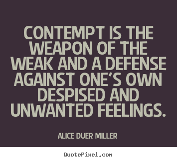 Make custom image quotes about friendship - Contempt is the weapon of the weak and a defense against..