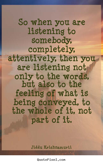 Diy picture quotes about friendship - So when you are listening to somebody, completely,..
