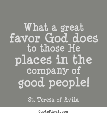 How To Make Picture Quotes About Friendship What A Great Favor God Does To Those He Places In