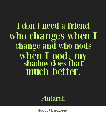 Quotes About Friends Changing Friendship quotes - I ...