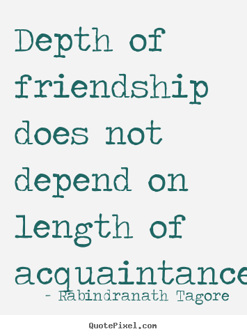 Create picture quotes about friendship - Depth of friendship does not depend on length of acquaintance.