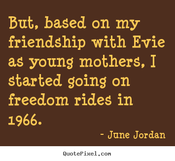 Friendship quotes - But, based on my friendship with evie as young mothers,..