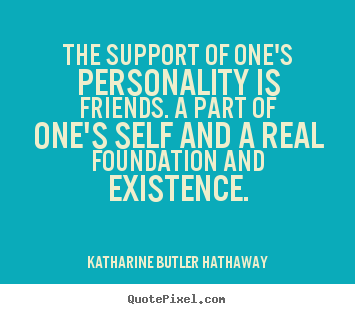 Quote about friendship - The support of one's personality is friends...