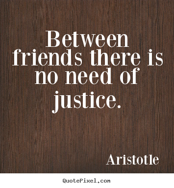 Friendship quotes - Between friends there is no need of justice.