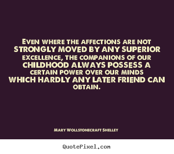 Friendship quotes - Even where the affections are not strongly moved by any superior..