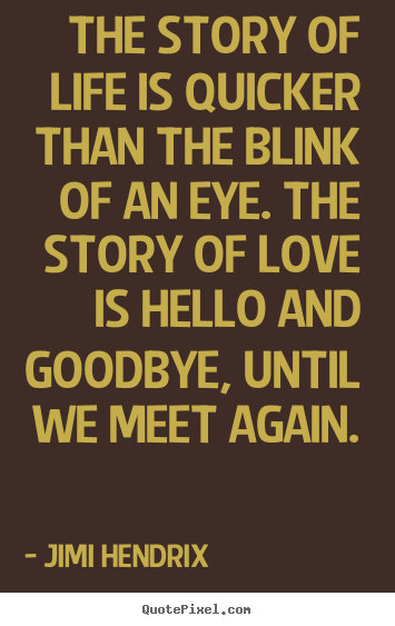 the story of love is hello goodbye until we meet again