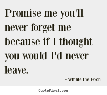 Make custom picture quotes about friendship - Promise me you'll never forget me because if i thought you would..