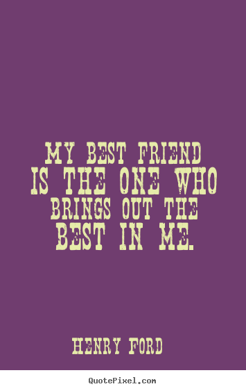 Create your own image sayings about friendship - My best friend is the one who brings out the best..