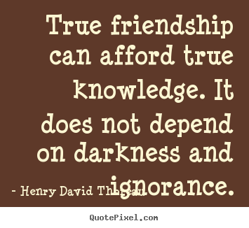 Friendship quotes - True friendship can afford true knowledge. it does..