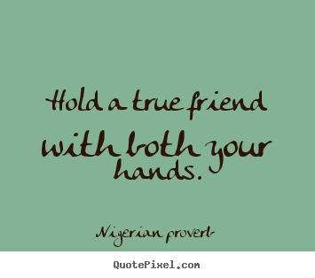 Design your own photo quote about friendship - Hold a true friend with both your hands.
