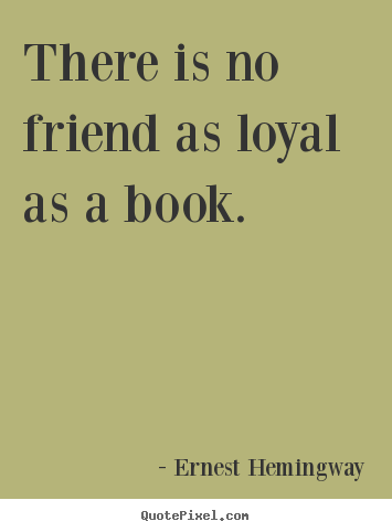 Design custom picture quotes about friendship - There is no friend as loyal as a book.