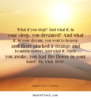 What If You Slept And What If In Your Sleep You Dreamed And What If Samuel Taylor