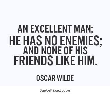 Design picture quote about friendship - An excellent man; he has no enemies; and none of his friends..