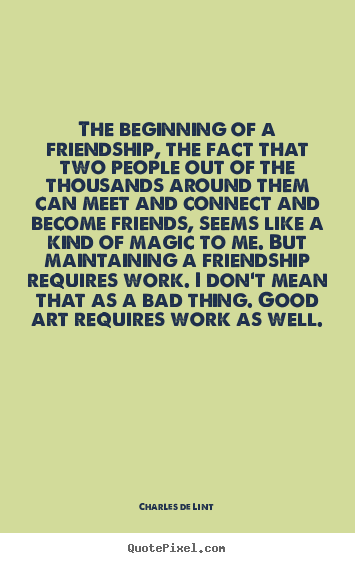 Quotes about friendship - The beginning of a friendship, the fact that..