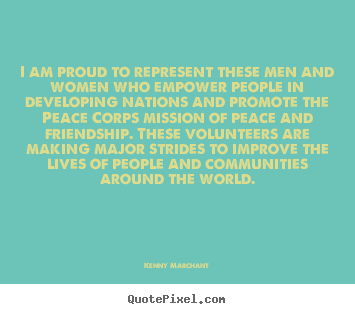 Friendship quote - I am proud to represent these men and women who empower..
