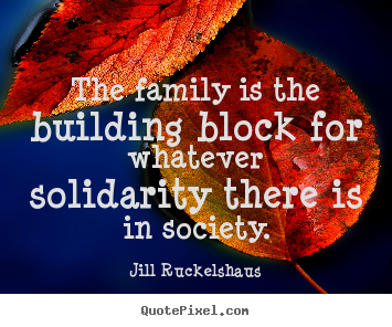 Quotes about friendship - The family is the building block for whatever..