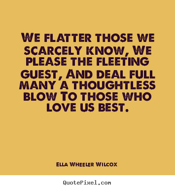 Diy image quote about friendship - We flatter those we scarcely know, we please the fleeting guest, and..