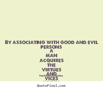 Friendship quotes - By associating with good and evil persons a man acquires the..