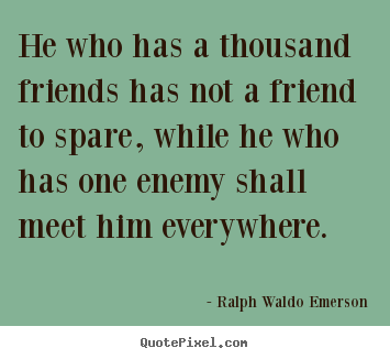 Diy picture quotes about friendship - He who has a thousand friends has not a friend..