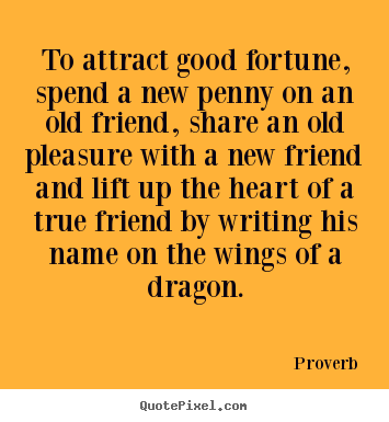 Proverb photo sayings - To attract good fortune, spend a new penny on an.. - Friendship quote