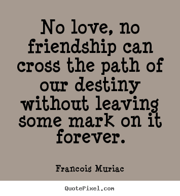 Design custom picture quotes about friendship - No love, no friendship can cross the path of..