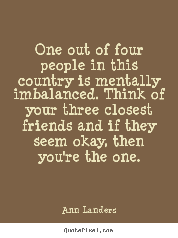 Create custom poster quotes about friendship - One out of four people in this country is..