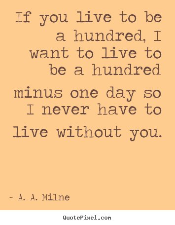 A. A. Milne poster quote - If you live to be a hundred, i want to live.. - Friendship quotes