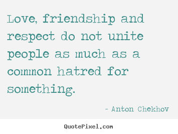 Friendship quotes - Love, friendship and respect do not unite people..