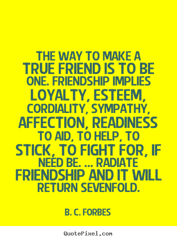 How to design picture quote about friendship - The way to make a true friend is to be one. friendship..
