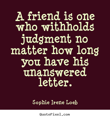 Quotes about friendship - A friend is one who withholds judgment no..