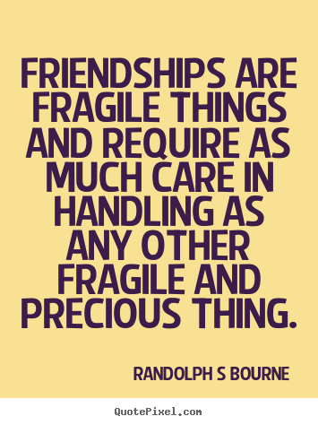 Friendship quotes - Friendships are fragile things and require as..