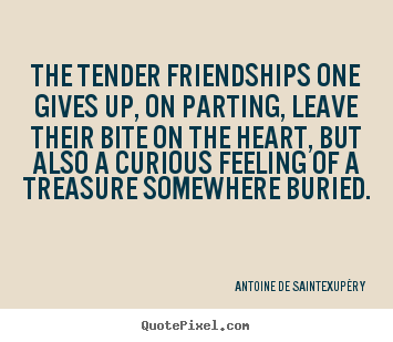 How to make picture quotes about friendship - The tender friendships one gives up, on parting, leave..