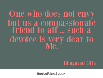 How to design image quotes about friendship - One who does not envy but us a compassionate friend to all ... such a..