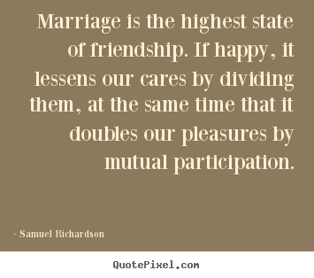 Make personalized picture quotes about friendship - Marriage is the highest state of friendship. if happy, it lessens..