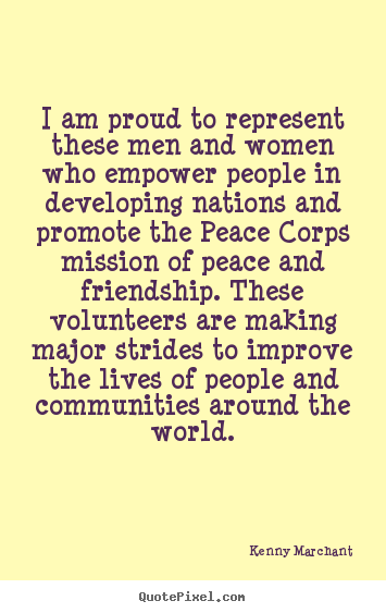 I am proud to represent these men and women.. Kenny Marchant good friendship quote